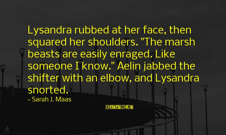 """Squared Sayings By Sarah J. Maas: Lysandra rubbed at her face, then squared her shoulders. """"The marsh beasts are easily enraged."""