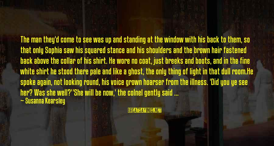 Squared Sayings By Susanna Kearsley: The man they'd come to see was up and standing at the window with his
