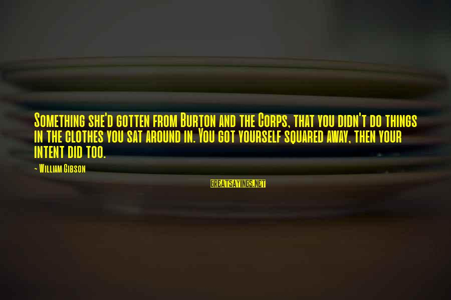 Squared Sayings By William Gibson: Something she'd gotten from Burton and the Corps, that you didn't do things in the