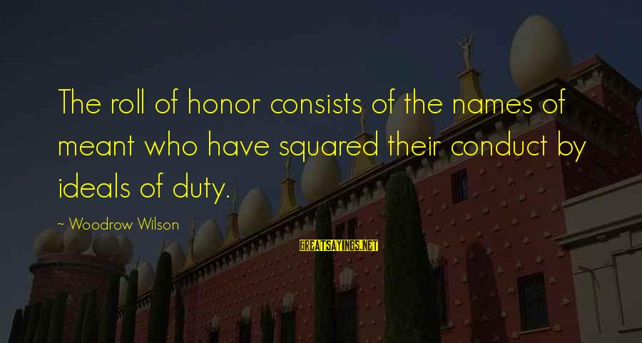 Squared Sayings By Woodrow Wilson: The roll of honor consists of the names of meant who have squared their conduct