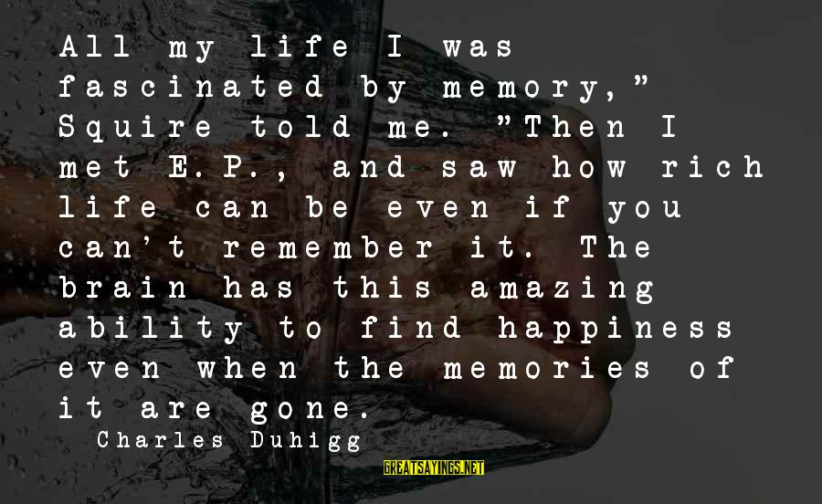 """Squire Sayings By Charles Duhigg: All my life I was fascinated by memory,"""" Squire told me. """"Then I met E.P.,"""