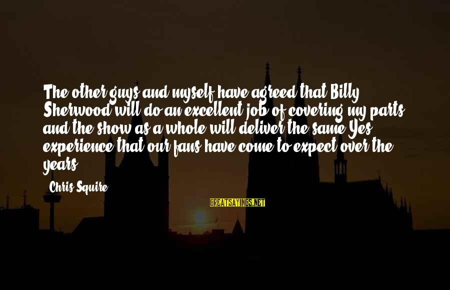 Squire Sayings By Chris Squire: The other guys and myself have agreed that Billy Sherwood will do an excellent job
