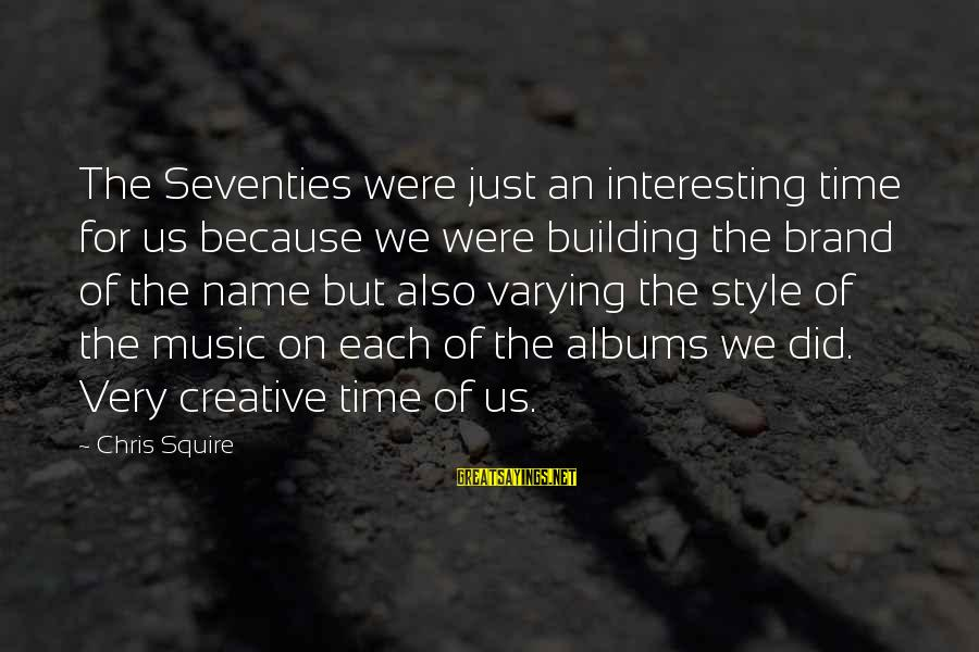 Squire Sayings By Chris Squire: The Seventies were just an interesting time for us because we were building the brand
