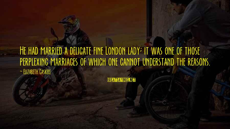 Squire Sayings By Elizabeth Gaskell: He had married a delicate fine London lady; it was one of those perplexing marriages