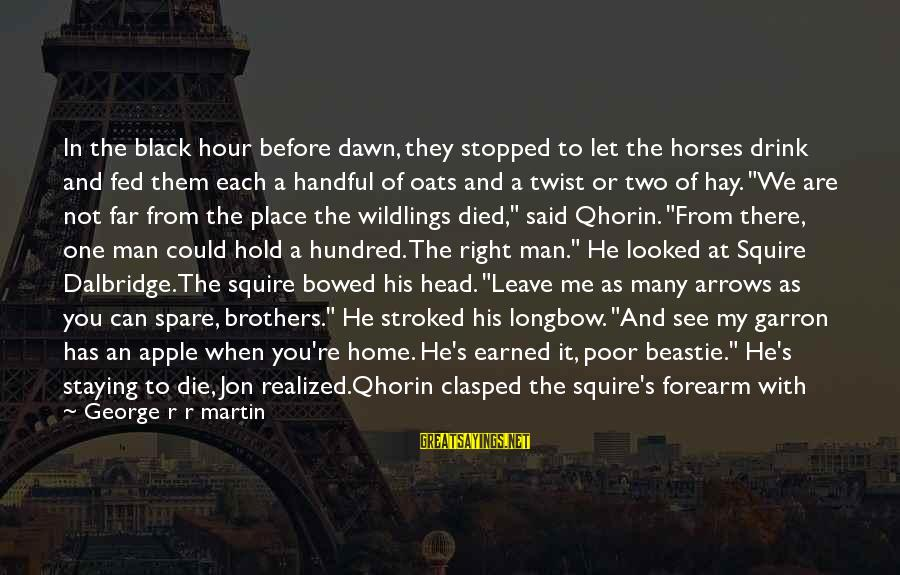 Squire Sayings By George R R Martin: In the black hour before dawn, they stopped to let the horses drink and fed