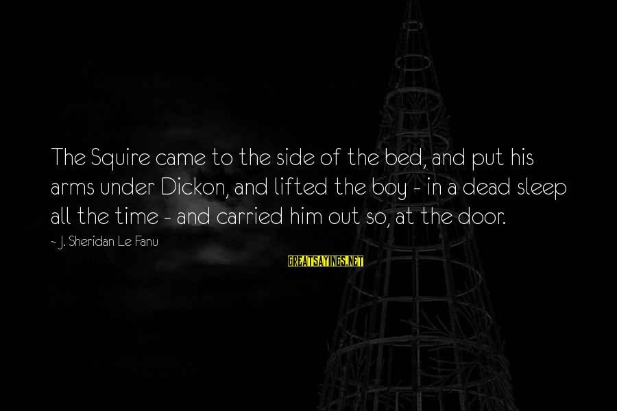 Squire Sayings By J. Sheridan Le Fanu: The Squire came to the side of the bed, and put his arms under Dickon,