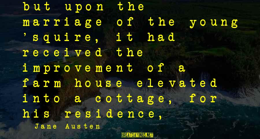 Squire Sayings By Jane Austen: but upon the marriage of the young 'squire, it had received the improvement of a