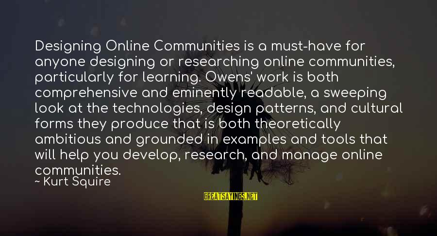 Squire Sayings By Kurt Squire: Designing Online Communities is a must-have for anyone designing or researching online communities, particularly for