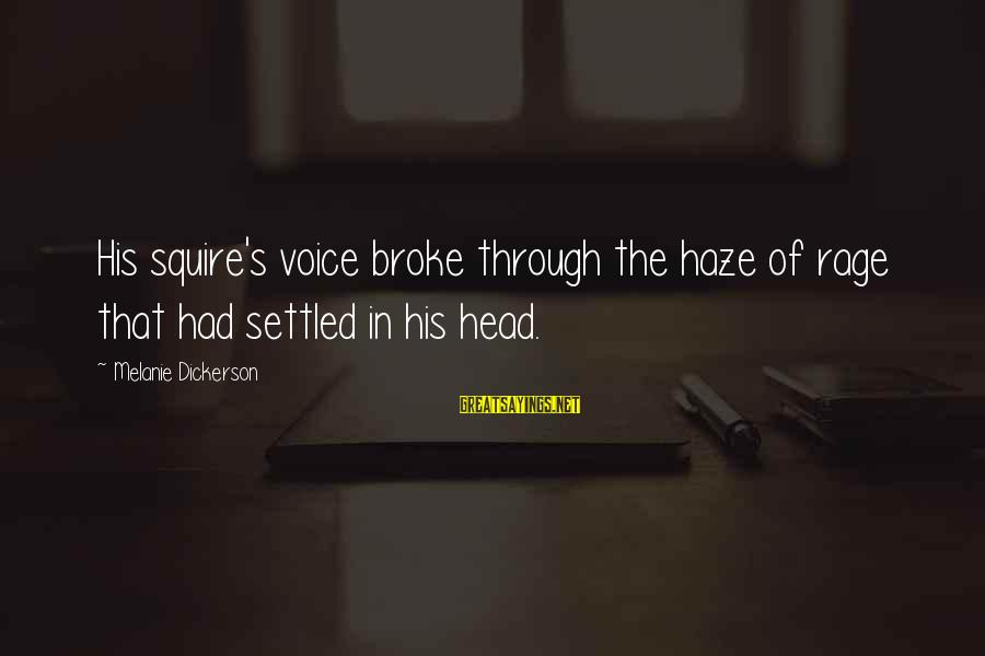 Squire Sayings By Melanie Dickerson: His squire's voice broke through the haze of rage that had settled in his head.