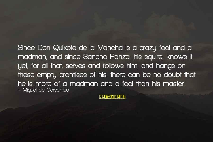 Squire Sayings By Miguel De Cervantes: Since Don Quixote de la Mancha is a crazy fool and a madman, and since