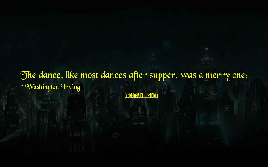 Squire Sayings By Washington Irving: The dance, like most dances after supper, was a merry one; some of the older