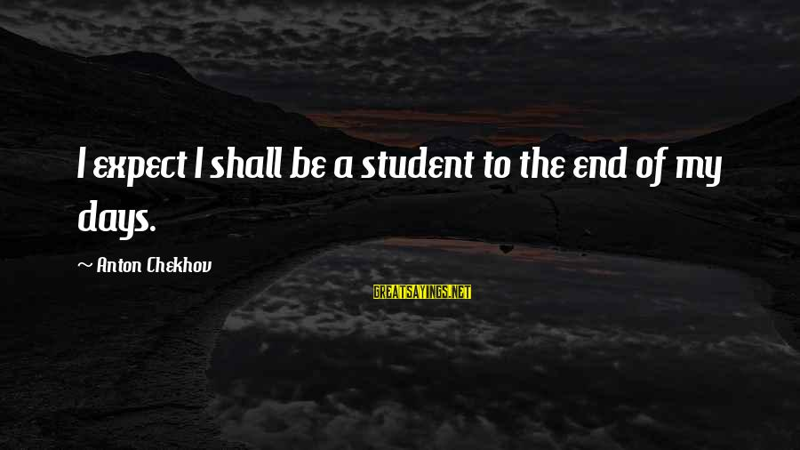 Squirt Funny Sayings By Anton Chekhov: I expect I shall be a student to the end of my days.