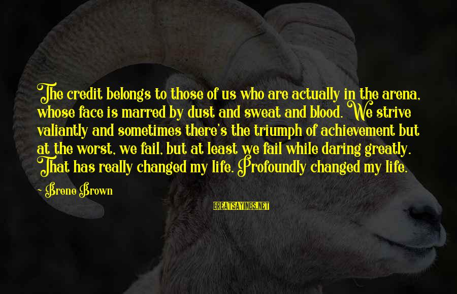 Squirt Funny Sayings By Brene Brown: The credit belongs to those of us who are actually in the arena, whose face
