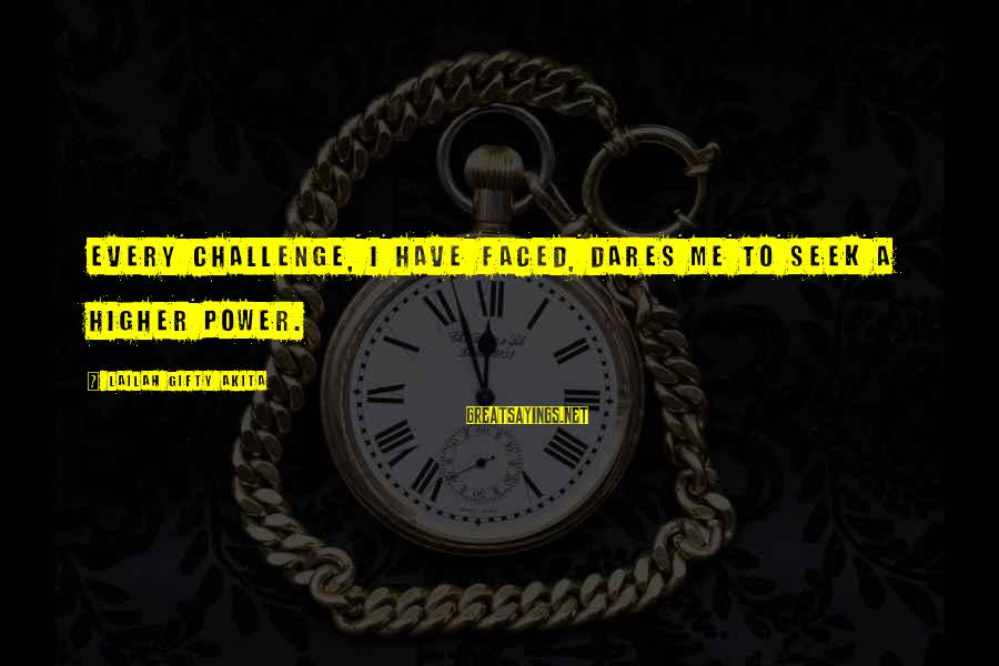 Squirt Funny Sayings By Lailah Gifty Akita: Every challenge, I have faced, dares me to seek a higher power.