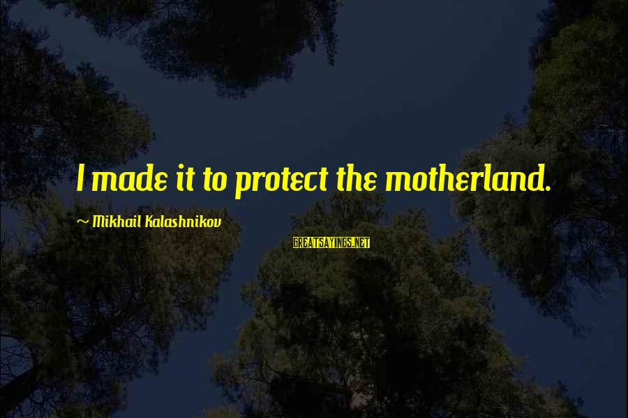 Squirt Funny Sayings By Mikhail Kalashnikov: I made it to protect the motherland.