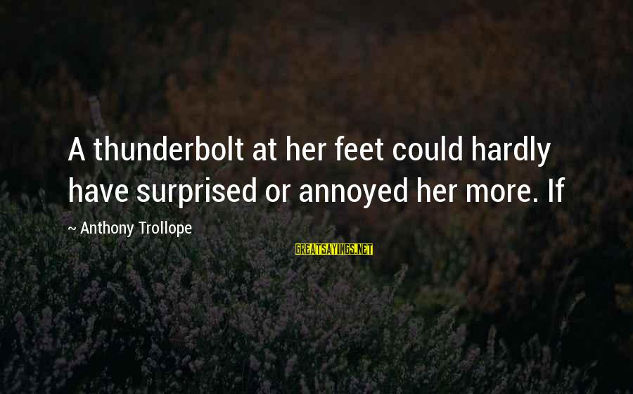 Sray Sayings By Anthony Trollope: A thunderbolt at her feet could hardly have surprised or annoyed her more. If