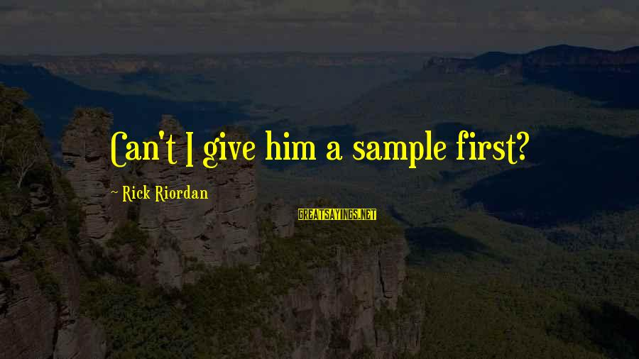 Sray Sayings By Rick Riordan: Can't I give him a sample first?