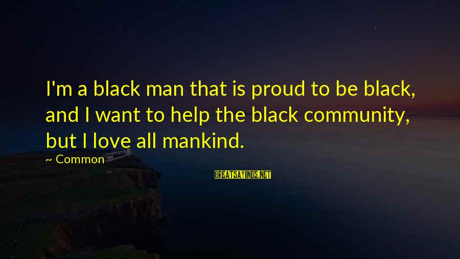 Ssf4 Abel Win Sayings By Common: I'm a black man that is proud to be black, and I want to help