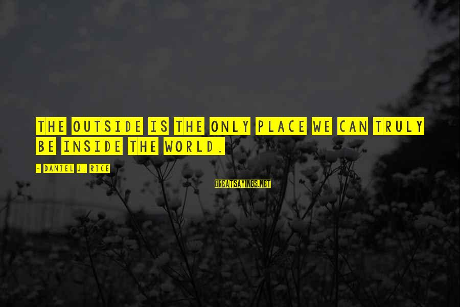 Ssf4 Abel Win Sayings By Daniel J. Rice: The outside is the only place we can truly be inside the world.