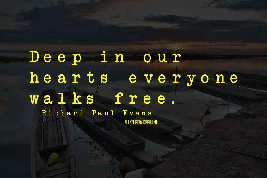 Ssf4 Abel Win Sayings By Richard Paul Evans: Deep in our hearts everyone walks free.