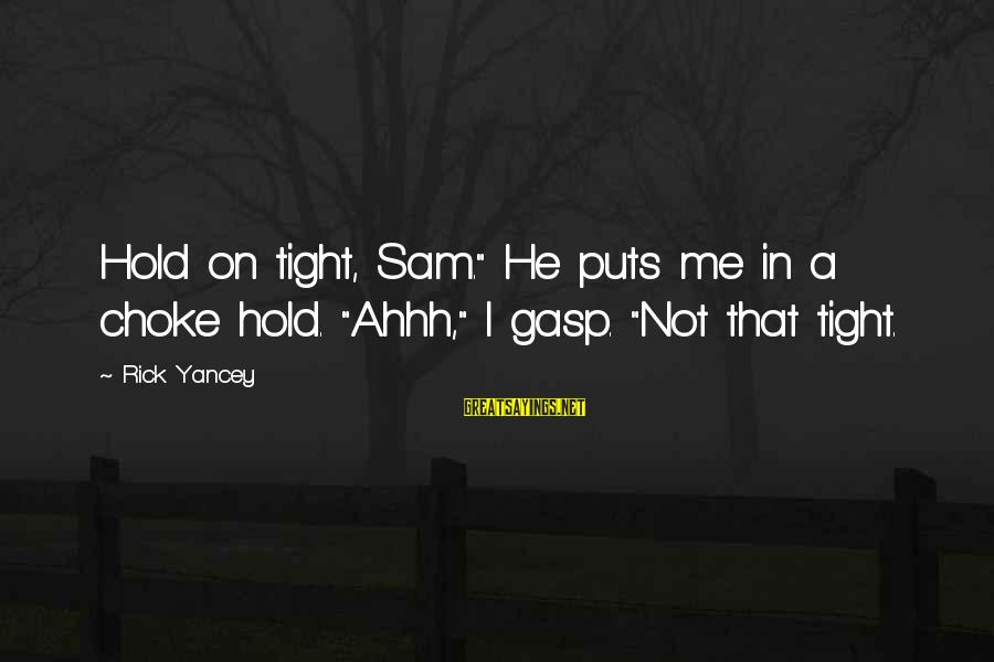 """Ssf4 Abel Win Sayings By Rick Yancey: Hold on tight, Sam."""" He puts me in a choke hold. """"Ahhh,"""" I gasp. """"Not"""