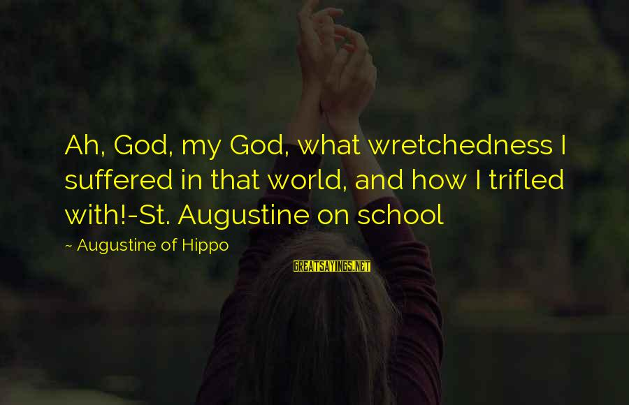 St Augustine Sayings By Augustine Of Hippo: Ah, God, my God, what wretchedness I suffered in that world, and how I trifled