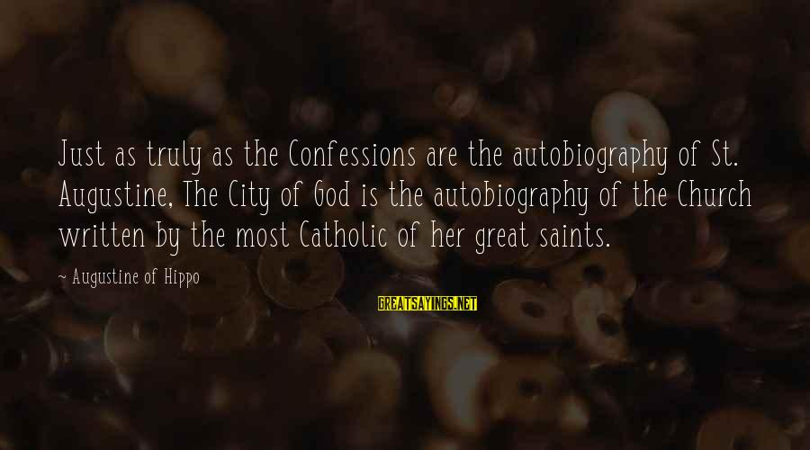 St Augustine Sayings By Augustine Of Hippo: Just as truly as the Confessions are the autobiography of St. Augustine, The City of