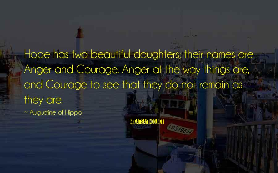 St Augustine Sayings By Augustine Of Hippo: Hope has two beautiful daughters; their names are Anger and Courage. Anger at the way