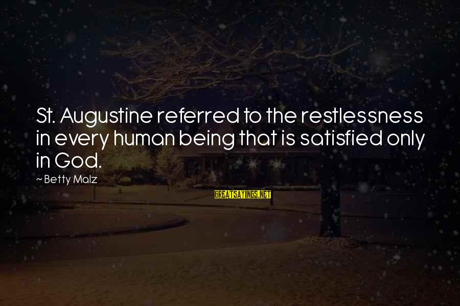 St Augustine Sayings By Betty Malz: St. Augustine referred to the restlessness in every human being that is satisfied only in