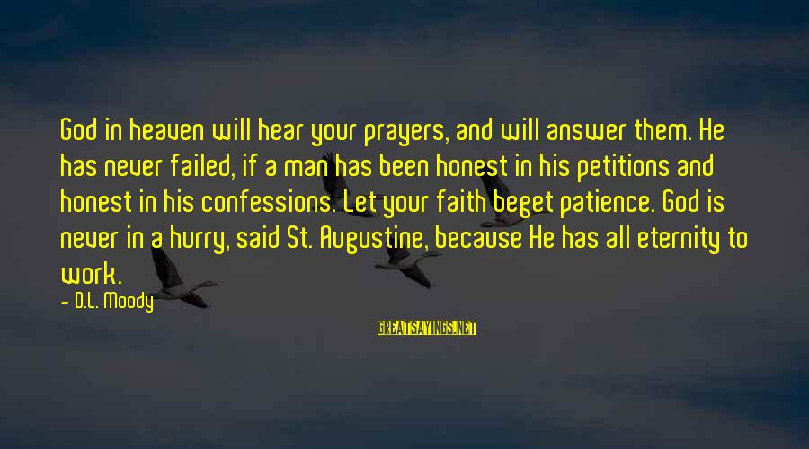 St Augustine Sayings By D.L. Moody: God in heaven will hear your prayers, and will answer them. He has never failed,
