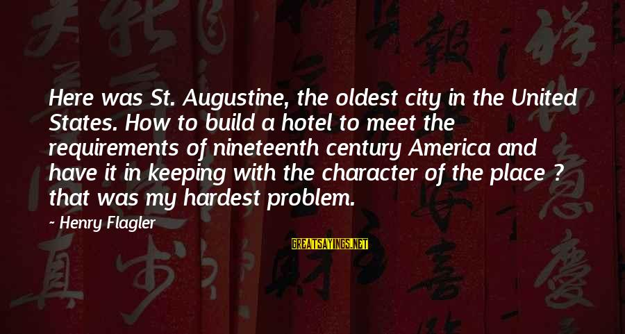 St Augustine Sayings By Henry Flagler: Here was St. Augustine, the oldest city in the United States. How to build a