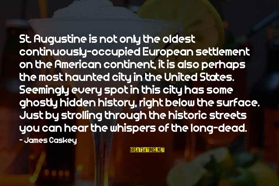 St Augustine Sayings By James Caskey: St. Augustine is not only the oldest continuously-occupied European settlement on the American continent, it