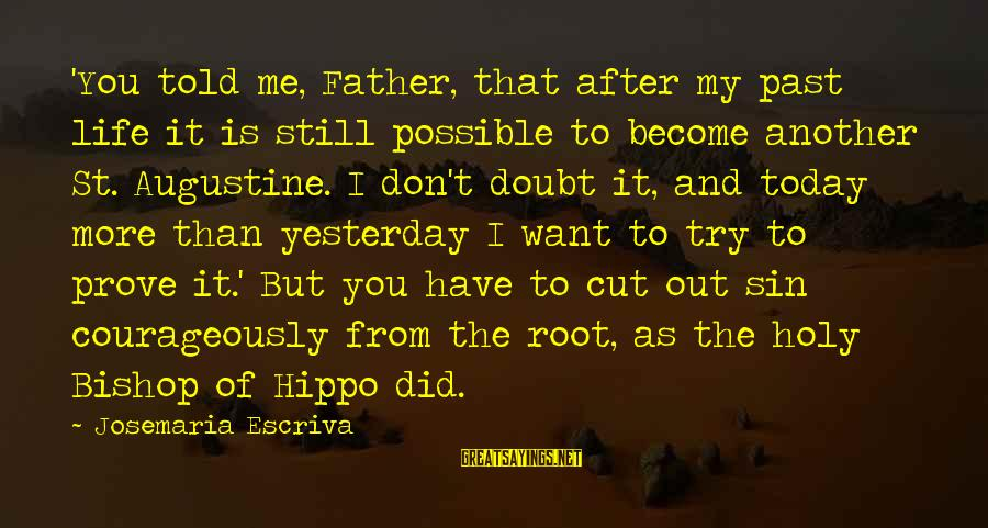 St Augustine Sayings By Josemaria Escriva: 'You told me, Father, that after my past life it is still possible to become