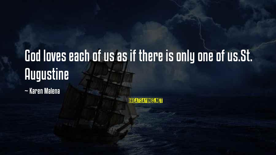 St Augustine Sayings By Karen Malena: God loves each of us as if there is only one of us.St. Augustine