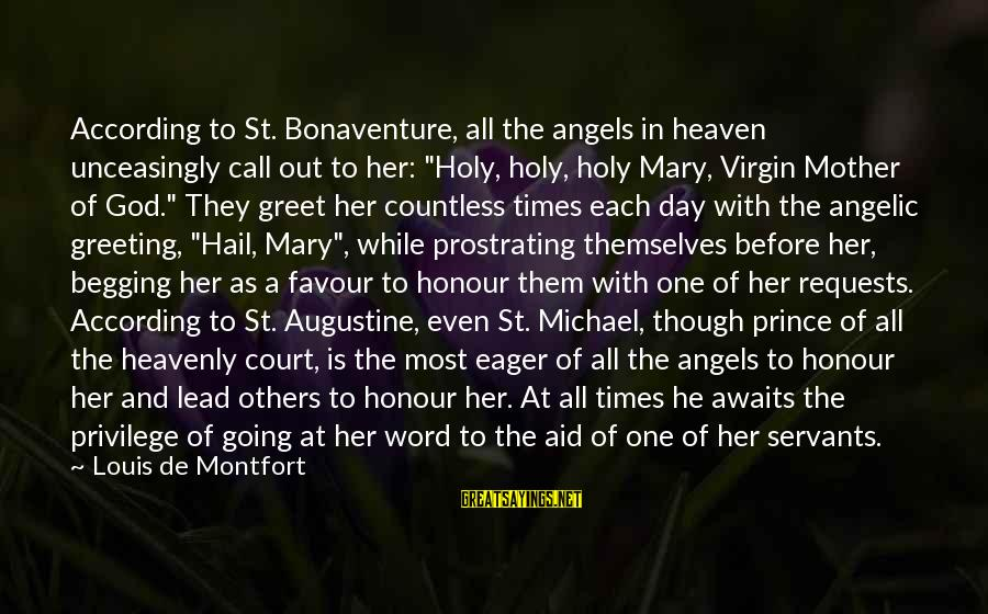 """St Augustine Sayings By Louis De Montfort: According to St. Bonaventure, all the angels in heaven unceasingly call out to her: """"Holy,"""
