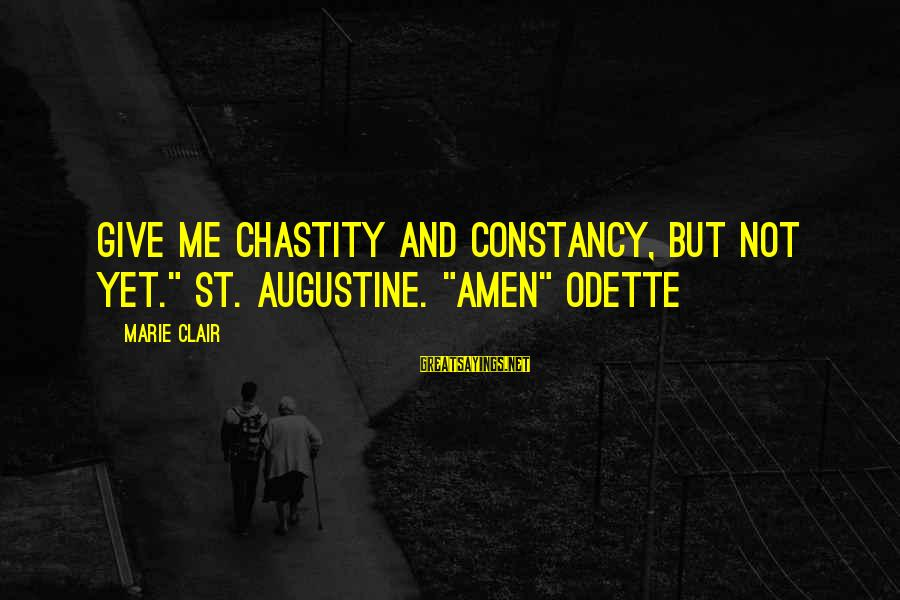 """St Augustine Sayings By Marie Clair: Give me chastity and constancy, but not yet."""" St. Augustine. """"Amen"""" Odette"""