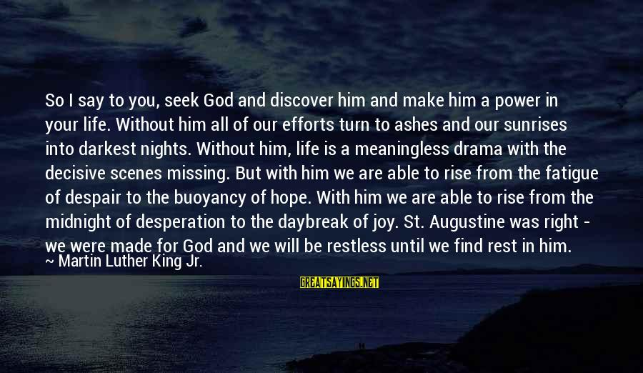 St Augustine Sayings By Martin Luther King Jr.: So I say to you, seek God and discover him and make him a power