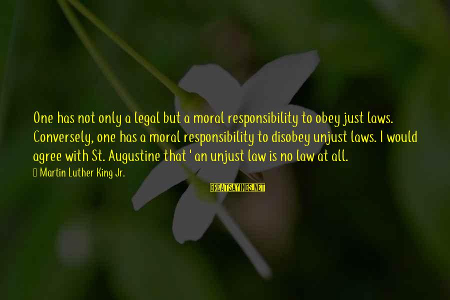 St Augustine Sayings By Martin Luther King Jr.: One has not only a legal but a moral responsibility to obey just laws. Conversely,