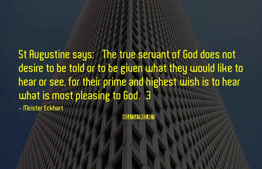 St Augustine Sayings By Meister Eckhart: St Augustine says: 'The true servant of God does not desire to be told or