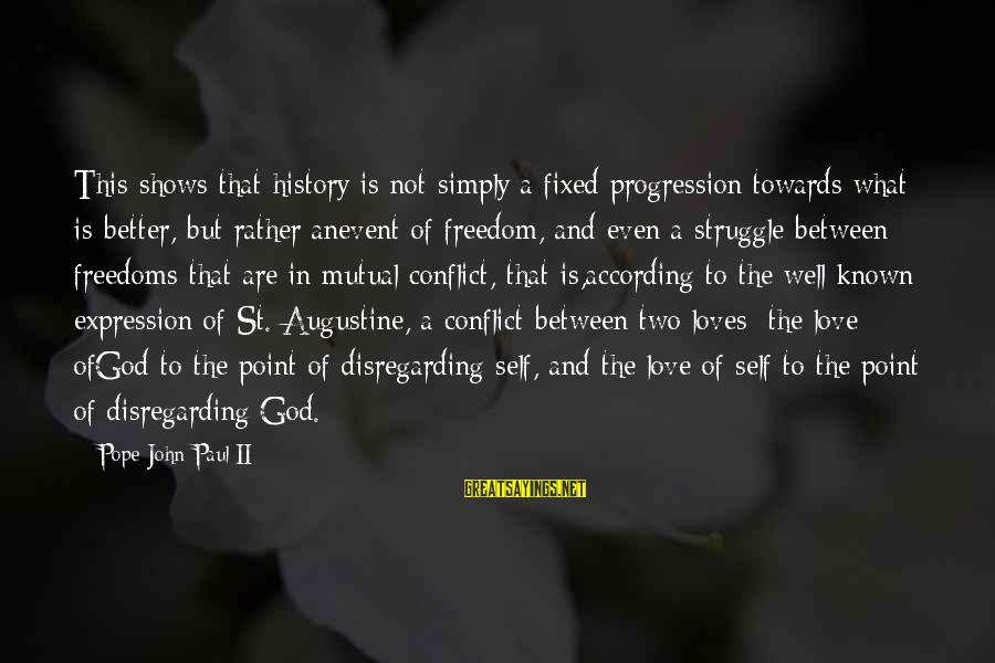 St Augustine Sayings By Pope John Paul II: This shows that history is not simply a fixed progression towards what is better, but