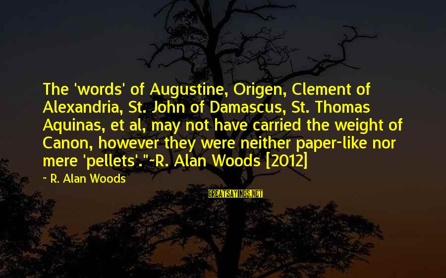 St Augustine Sayings By R. Alan Woods: The 'words' of Augustine, Origen, Clement of Alexandria, St. John of Damascus, St. Thomas Aquinas,