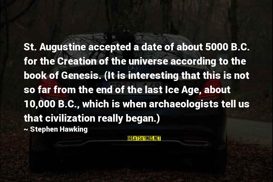 St Augustine Sayings By Stephen Hawking: St. Augustine accepted a date of about 5000 B.C. for the Creation of the universe