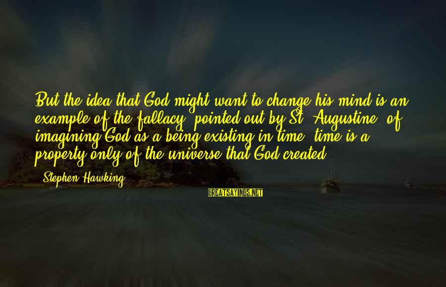 St Augustine Sayings By Stephen Hawking: But the idea that God might want to change his mind is an example of