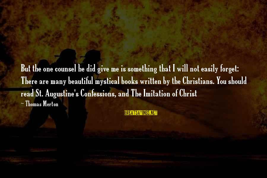 St Augustine Sayings By Thomas Merton: But the one counsel he did give me is something that I will not easily