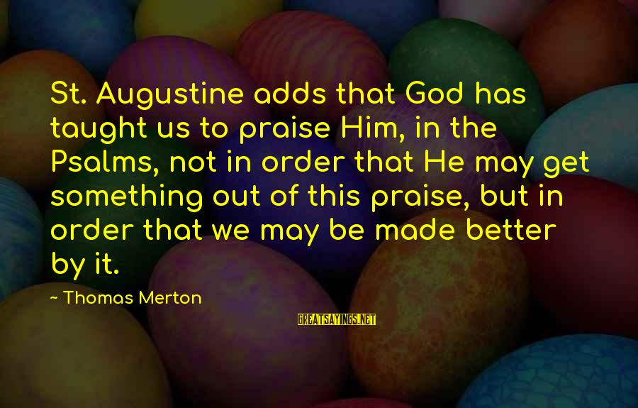 St Augustine Sayings By Thomas Merton: St. Augustine adds that God has taught us to praise Him, in the Psalms, not