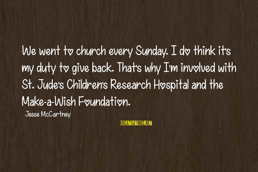 St Jude Children's Research Hospital Sayings By Jesse McCartney: We went to church every Sunday. I do think it's my duty to give back.