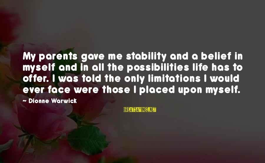 Stability In Life Sayings By Dionne Warwick: My parents gave me stability and a belief in myself and in all the possibilities