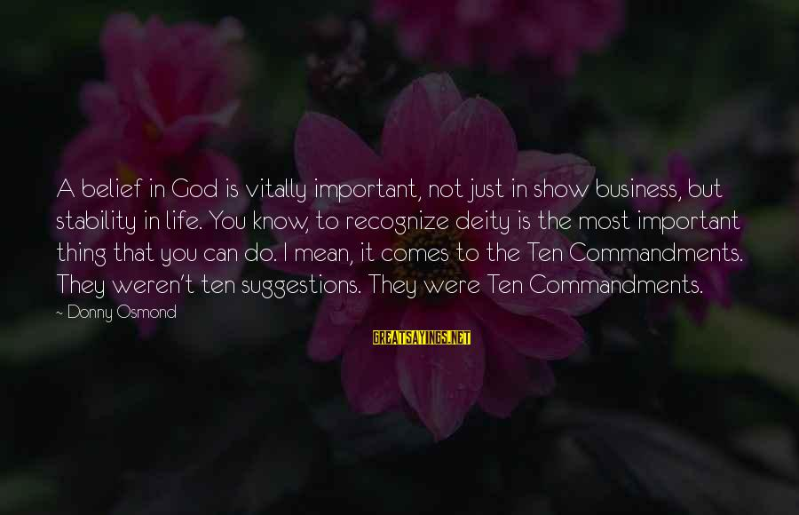 Stability In Life Sayings By Donny Osmond: A belief in God is vitally important, not just in show business, but stability in