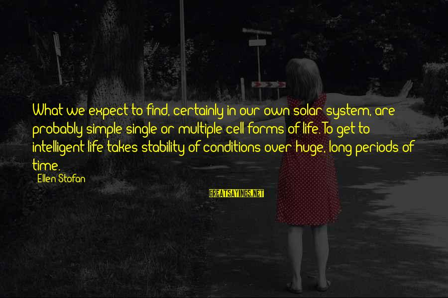 Stability In Life Sayings By Ellen Stofan: What we expect to find, certainly in our own solar system, are probably simple single