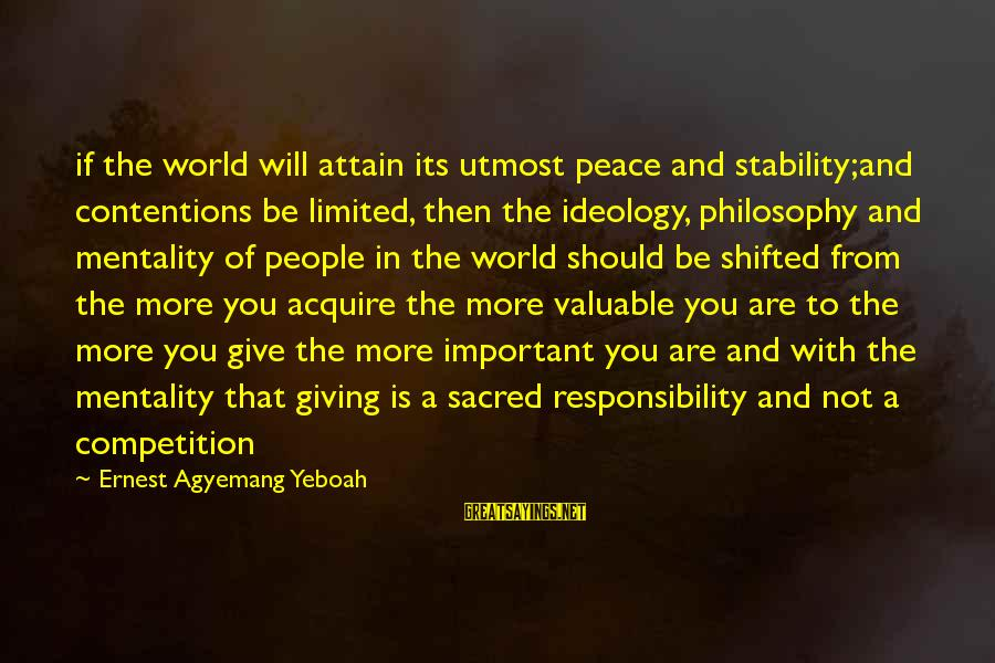 Stability In Life Sayings By Ernest Agyemang Yeboah: if the world will attain its utmost peace and stability;and contentions be limited, then the